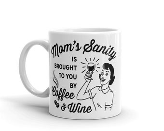 Mom's Sanity is brought to you by Coffee and Wine Coffee Mug
