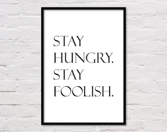 Stay Hungry Stay Foolish Print, Motivational Print, Quote Poster, Inspirational Quotes, Dorm Art, Office Wall Art, Black and White, Download