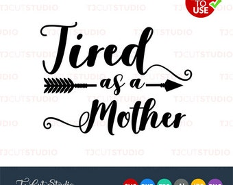 Tired as a mother svg, mothers day, tired mother svg, Files for Silhouette Cameo or Cricut, Commercial & Personal Use.