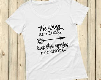 The Days Are Long, But the Years Are Short Scoop Neck Women's Shirt - Choose Color