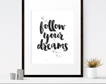 Follow your dreams, Quote art print, Quote wall art, Gift for her, Graduation gift, Printable wall art, Typography poster, Dream quotes