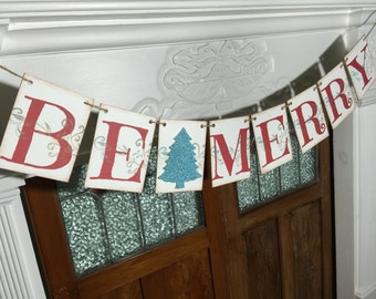 Christmas Decoration,  Be Merry Christmas Banner, Rustic Christmas Sign, Christmas Photo Prop, Christmas Garland, Be Merry Sign
