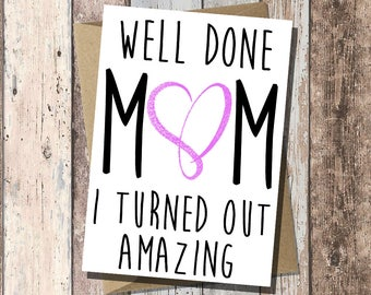 "Funny Mothers Day Card- ""Well Done Mom, I Turned Out Amazing"""