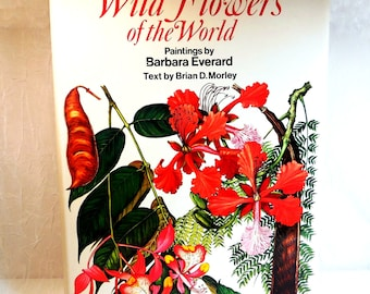 Wild Flowers of the World,  A Thousand Beautiful Plants, Painted by Barbara Everard, Text by Brian Morley, First Edition 1970