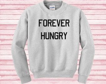 Forever Hungry unisex sweatshirt, Jumper