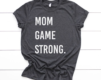 Mom Game Strong Shirt - mom shirts, mothers day tshirt, mom birthday gifts, mothers day gifts, mom prints, mom gifts, funny mom t-shirt