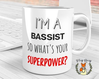 I'm A Bassist So What's Your Superpower? mug, Bass Guitar Mug, Gift for Bassist, Birthday Gift, Bass Guitar Player, CM-086