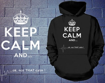 Keep Calm And ...Ok, Not That Keep Calm Hoodie Funny Hooded Sweatshirt