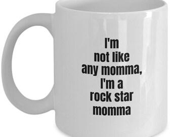 Mom Mug - I'm not like any momma - I'm a Rock Star momma - Mom Coffee Mug