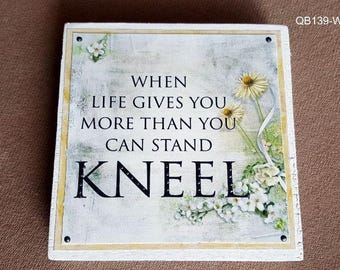When Life Gives You More Than You Can Stand...Kneel Quote Block (QB139-WH)