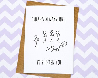 Birthday Card - Funny Card - Greetings Card - There's Always One