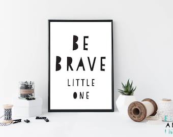 Be Brave Little One // Kids Prints // Nursery // A4 // A5 // Home Decor // Kids Decor // Modern // Monochrome // Adventure