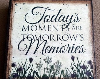 Today's Moments Are Tomorrow's Memories Quote Block (QB131-BR)