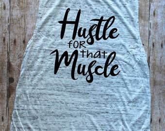 Hustle for that Muscle//Muscle Tank//Workout Shirt//Sassy Shirts//Gift for Her//Gift Idea//Workout//Fitness Tees