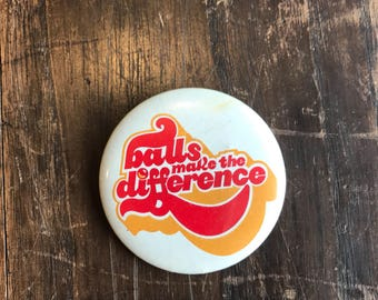 """Vintage """"balls make the difference"""" Pinback Button"""
