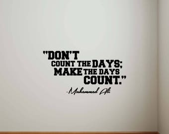 Don't Count The Days Make The Days Count Muhammad Ali Quote Wall Decal Sport Gym Boxer Vinyl Sticker Home Decor Poster Art Mural Print 498