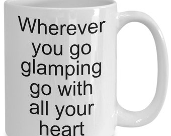 Wherever you go glamping go with all your heart mug