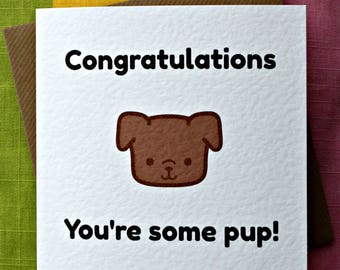 Congratulations - You're Some Pup - Well Done