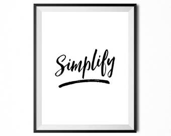 Simplify, Printable Art, Quote, Inspirational Typography Print, Minimalistic Print, Digital Print, Black And White, INSTANT DOWNLOAD
