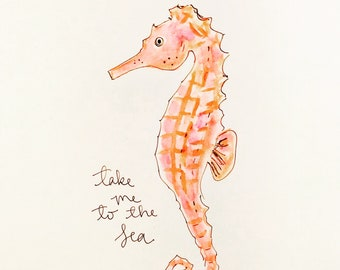 Take me to the sea, Seahorse illustration, printed on archival quality paper, Measures 8x10 inches