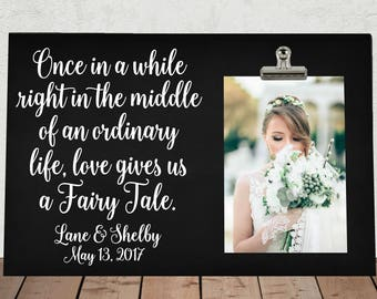 ONCE in a while right in the middle of an ordinary life LOVE gives us a Fairy Tale, Wedding gift, Shower gift, Personalized Free, Photo Clip