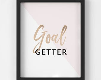 Goal Getter, Home Decor, Wall Art, Gifts for Her, Motivational Print, Motivational Quote, Instant Download, 8x10 & 5x7 Di