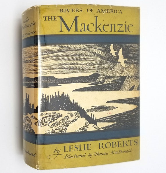 The Mackenzie - Rivers of America Series by Leslie Roberts 1st Ed Hardcover HC w/ Dust Jacket DJ 1949 Rinehart