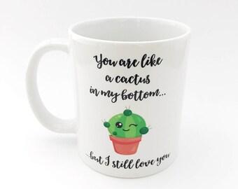 You are like a cactus in my bottom mug