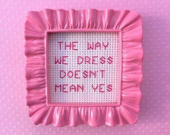 Women's Rights Cross Stitch - Feminism - The Way We Dress Doesn't Mean Yes