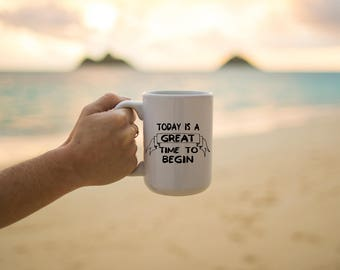 """Motivational Quote Coffee Mug • """"Great Time to Begin"""" • Inspirational Mug • Motivational Mug • Custom Mug"""