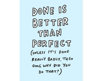 Done Is Better Than Perfect A5 or A4 Print - Motivational Print by Veronica Dearly - Encouragement - Funny Wall Art for Home Office
