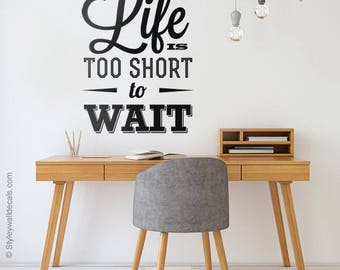 Life is Too Short to Wait Wall Quote Wall Decal, Vinyl Lettering ,Quote Wall Decal for Office Decor, Inspirational Vinyl Lettering Decor