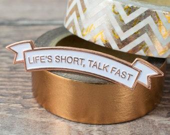 Gilmore Girls Pin - Life's Short Talk Fast - Lauren Graham - Enamel Pin - Gilmore Girls Gift - Birthday Gift - Talkative - Pin Game - UK Pin