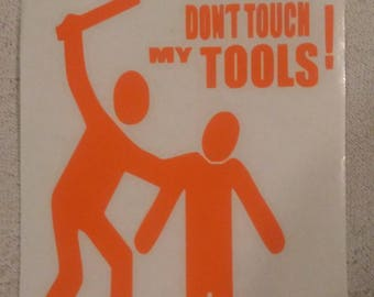 Don't Touch My Tools Decal: Decal For Car and Tool Boxes