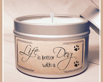 Life is Better With A Dog - Soy Candle - Dog Lover Candle - Dog Candle - Dog Lover Gift - Wood Wick Candle - Custom Candle - Pet Candle