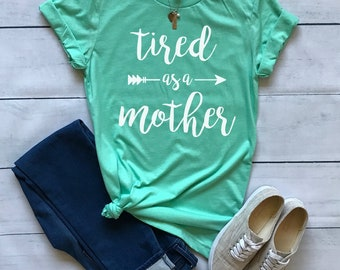Tired As A Mother shirt / Crew Neck, V Neck, Long Sleeve OR Raglan Available / Mom shirt / Mom Life shirt / Mom Tee /Mama Shirt /Momma Shirt