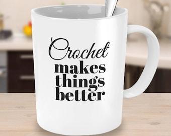 Crochet Makes Things Better Coffee Mug Encouragement Mug Coworker Gift Crochet Gift for Friends & Family Gifts Under 25 Crochet Lover Mug