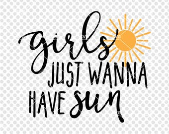Summer SVG, girls just wanna have sun SVG, sun svg, Digital cut file, girls just wanna have fun svg file, commercial use OK