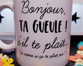 Mug humoristique Bonjour, Ta gueule! s'il te plaît... , mug humour, mug pas du matin, mug humour ta gueule, mug je suis pas du matin