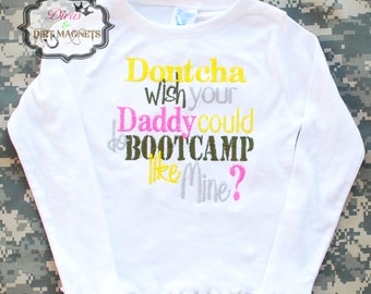 Dontcha Wish Your Daddy Could Boot Camp Like Mine Embroidered Shirt - Military Embroidered Shirt - Bootcamp Embroidered Shirt