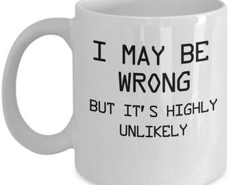 Funny Sayings I May Be Wrong But It's Highly Unlikely. Coffee Mug  Funny Saying Boss Manager Supervisor Mug