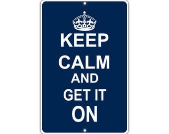 Keep Calm Get It On Metal Aluminum Sign