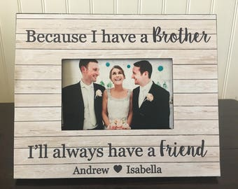 Brother picture frame // Wedding gift for brother // Because I have a brother I'll always have a friend // siblings picture frame