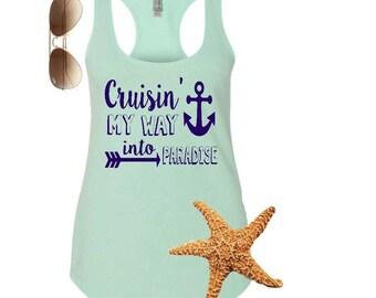 Cruise shirt. Cruise tank top. Cruise tank. Beach shirt. Beach vacation shirt. Beach tank. Cruising my way into paradise.