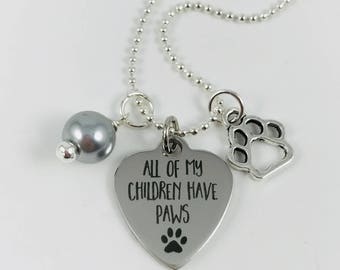 All Of My Children Have Paws -  Your Choice of Pearl Color and a Paw Print Charm - Laser Engraved Pendant - Stainless Steel Pendant