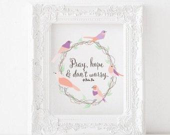 Pray, hope, and don't worry - St. Padre Pio - saint quote, catholic art, catholic decor, catholic printable, catholic print, saint prints