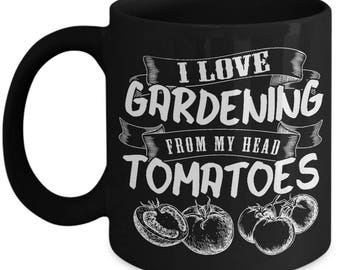 I love gardening from my head tomatoes| Gardening mug |gardener mug|Gardener mug for Uncle |Gardening mug for her |Gardener mug for him