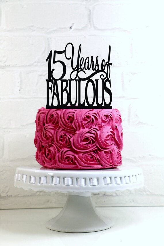 15 Years of Fabulous 15th Birthday Cake Topper or Sign