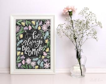 Be Always Blooming- Chalk Print - Chalk Art - Chalkboard Print- Spring Decor - Spring Art - Spring Flowers -Spring- Handlettering- Handmade