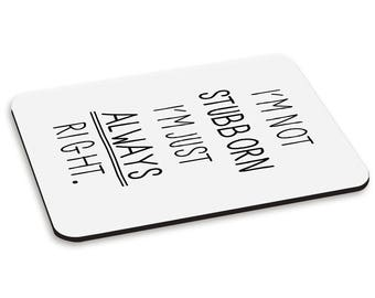 I'm Not Stubborn I'm Just Always Right PC Computer Mouse Mat Pad